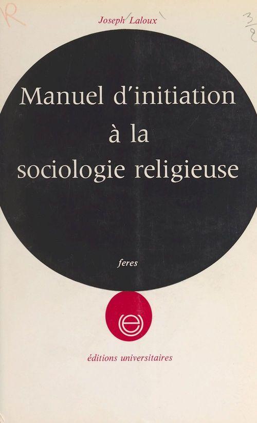 Manuel d'initiation à la sociologie religieuse...  - Laloux Joseph