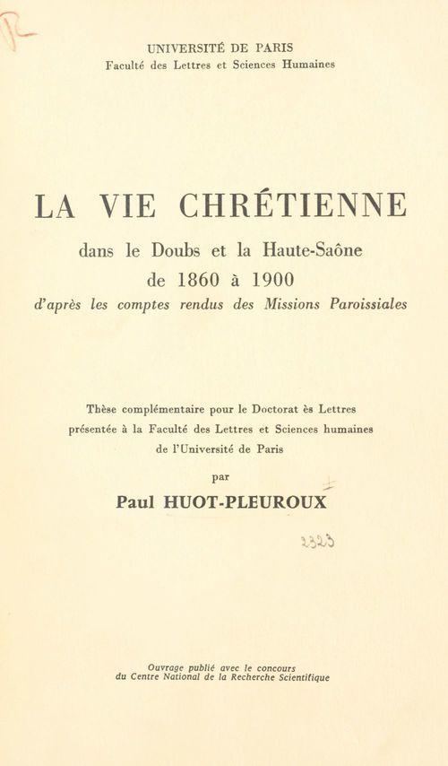 La vie chrétienne dans le Doubs et la Haute-Saône de 1860 à 1900  - Paul Huot-Pleuroux
