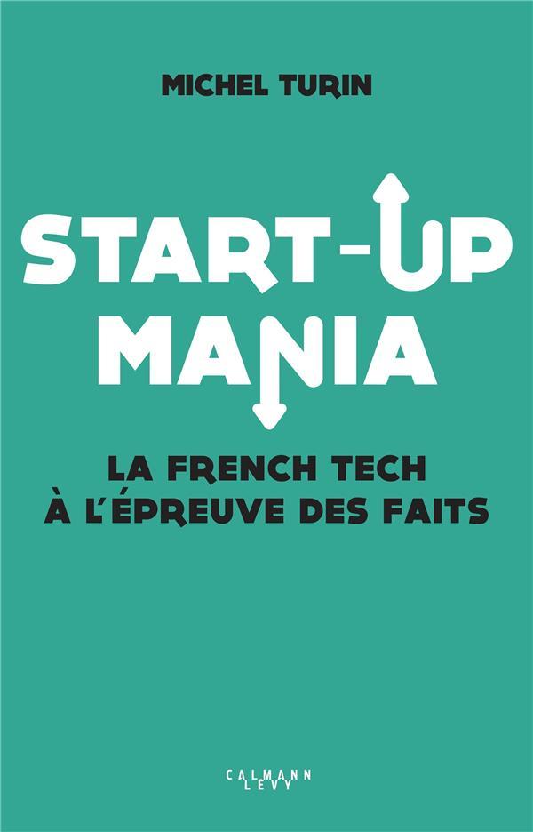 Start-up mania ; la french tech à l'épreuve des faits