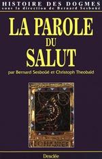 Histoire des dogmes t.4 ; la parole du salut  - Bernard Sesboue - Christoph Theobald