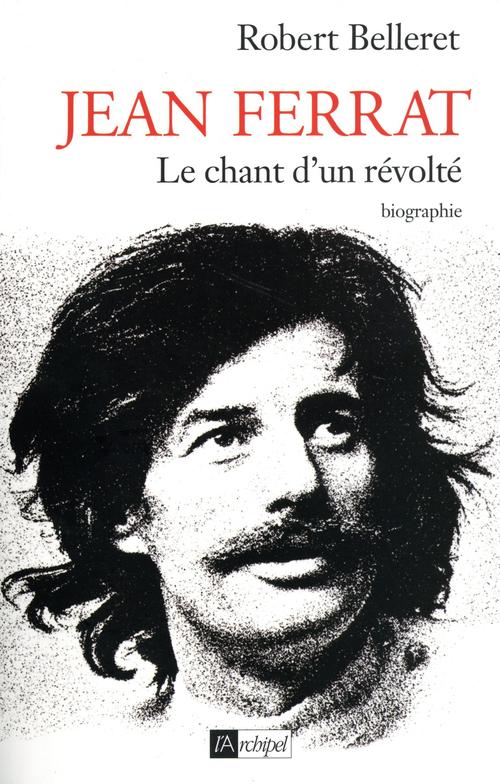 Jean Ferrat ; le chant d'un révolté