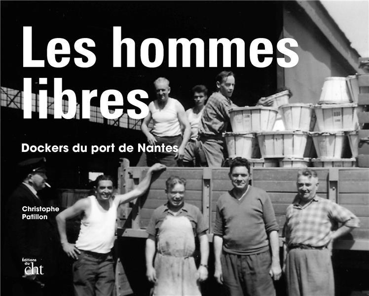 Les hommes libres ; dockers du port de Nantes