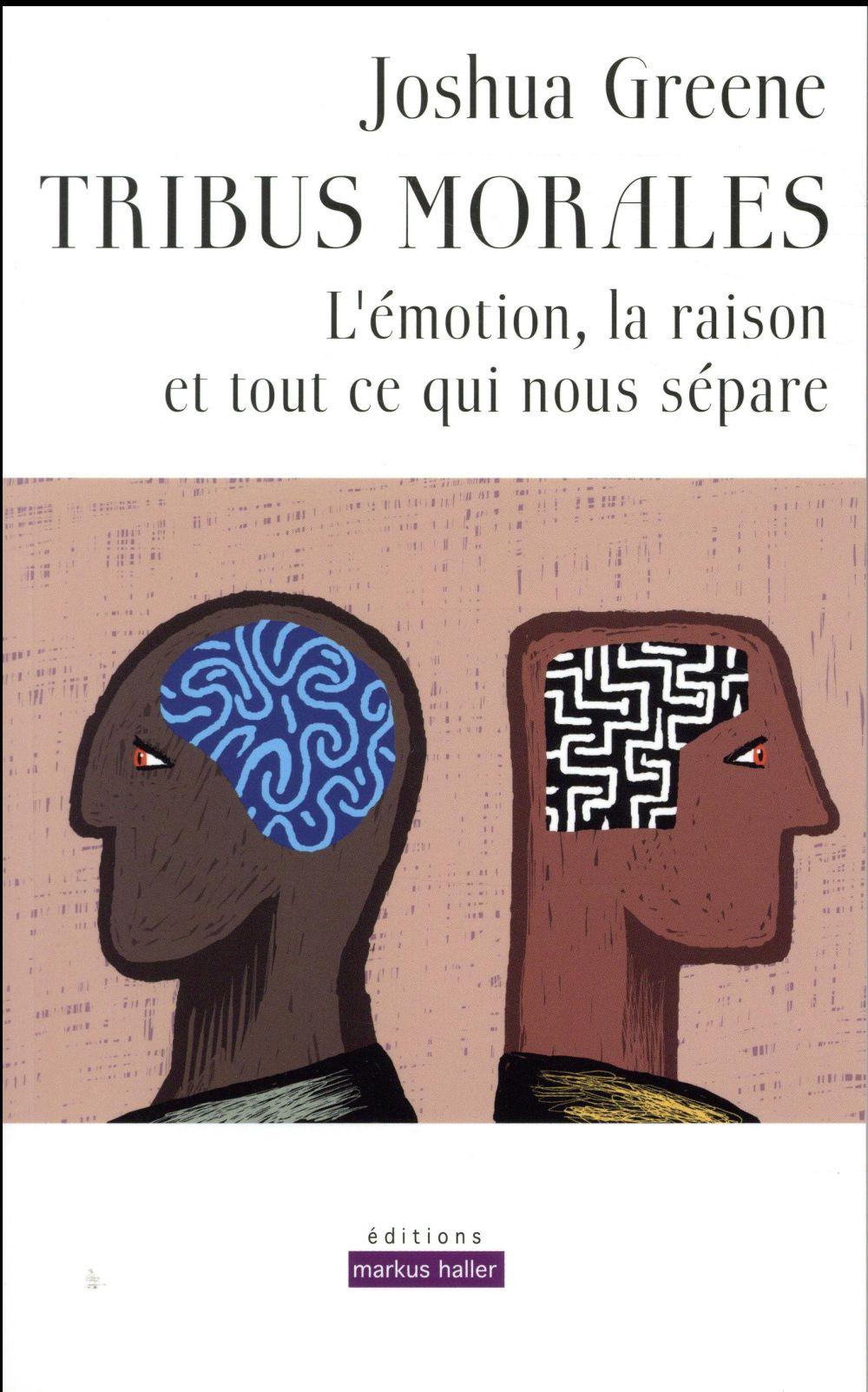 tribus morales ; l'émotion, la raison et tout ce qui nous sépare