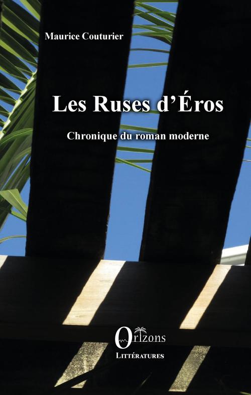 Les ruses d'éros ; chronique du roman moderne