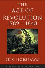 Age Of Revolution: 1789-1848  - Eric Hobsbawm