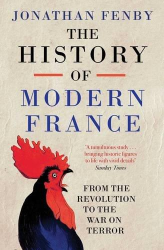 THE HISTORY OF MODERN FRANCE - FROM THE REVOLUTION TO THE PRESENT DAY