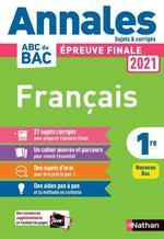 Annales ABC du bac ; sujets & corrigés ; français ; 1re