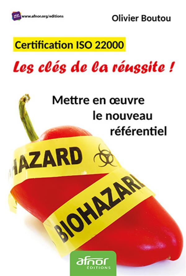 CERTIFICATION ISO 22000  -  LES CLES DE LA REUSSITE !  -  METTRE EN OEUVRE LE NOUVEAU REFERENTIEL (3E EDITION)