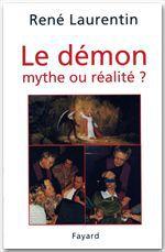 Le Démon, mythe ou réalité ?  - Abbé René Laurentin  - Rene Laurentin