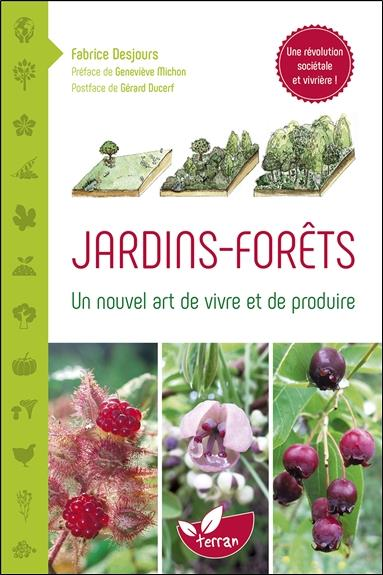 Jardins-forêts ; un nouvel art de vivre et de produire