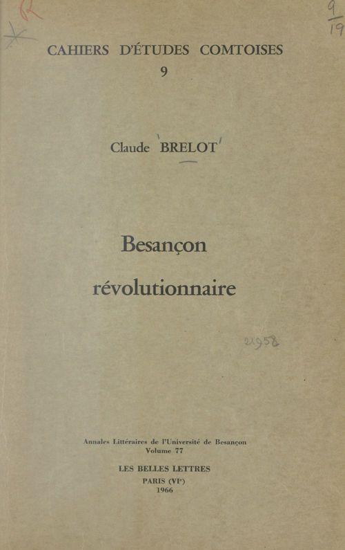 Besançon révolutionnaire  - Claude Brelot