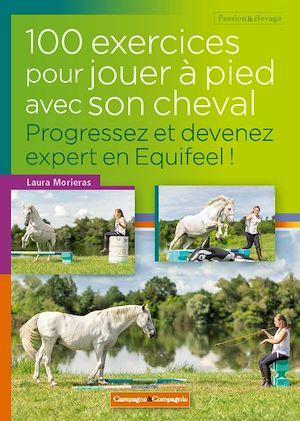 100 exercices pour jouer à pied avec son cheval  - Laura Morieras