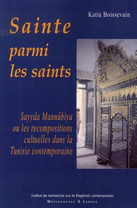 Sainte parmi les saints ; sayyida mannubia ou les recompositions cultuelles dans la tunisie contemporaine