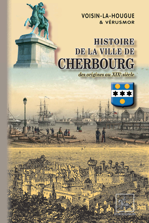 Histoire de la ville de Cherbourg ; des origines au XIXe siècle