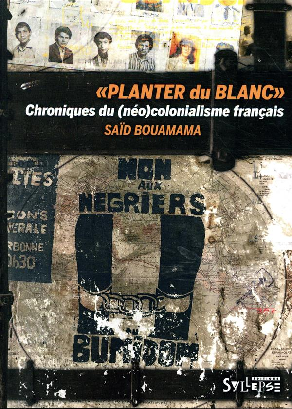 Planter Du Blanc ; Chroniques Du (Neo-)Colonialisme Francais
