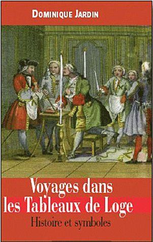 Voyages dans les tableaux de loge ; histoire et symboles