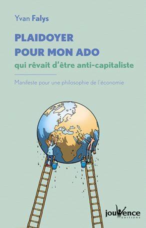 Plaidoyer pour mon ado qui rêvait d'être anti-capitaliste ; manifeste pour une philosophie de l'économie