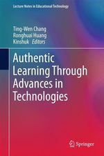 Authentic Learning Through Advances in Technologies  - Ting-Wen Chang - Kinshuk - Ronghuai Huang