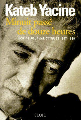 Minuit Passe De Douze Heures. Ecrits Journalistiques (1947-1989)