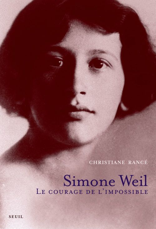 Simone Weil ; le courage de l'impossible
