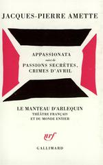 Appassionata - Suivi De Passions Secretes, Crimes D'Avril