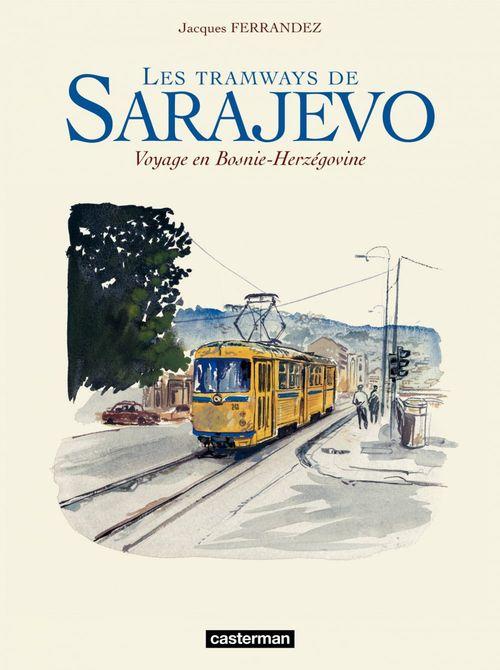 Les tramways de Sarajevo - Voyage en Bosnie-Herzegovine  - Jacques Ferrandez