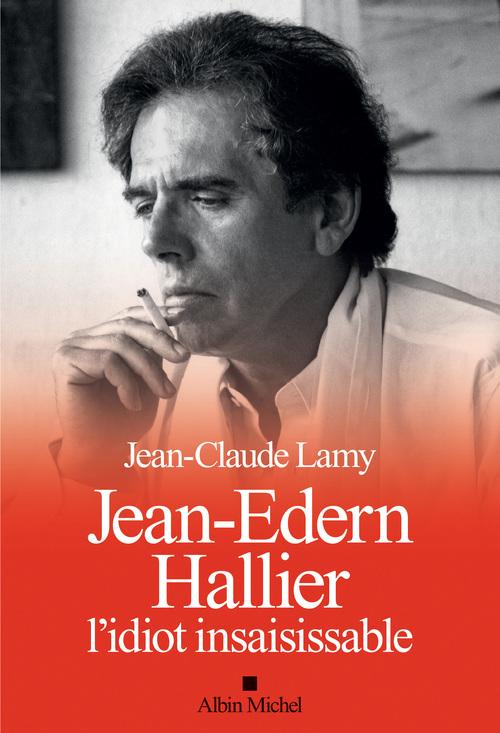 Jean-Edern Hallier ; l'idiot insaisissable