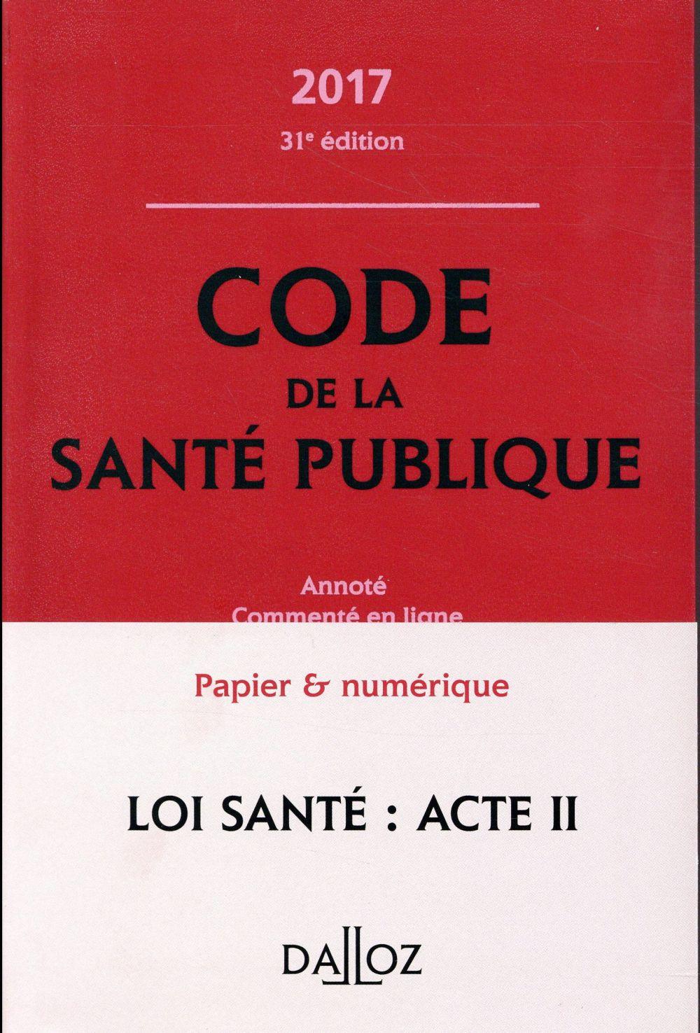 Code de la santé publique ; annoté et commenté en ligne (édition 2017)