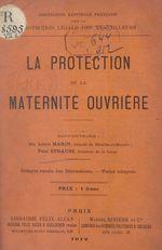 La protection de la maternité ouvrière  - Louis Marin - Paul Strauss