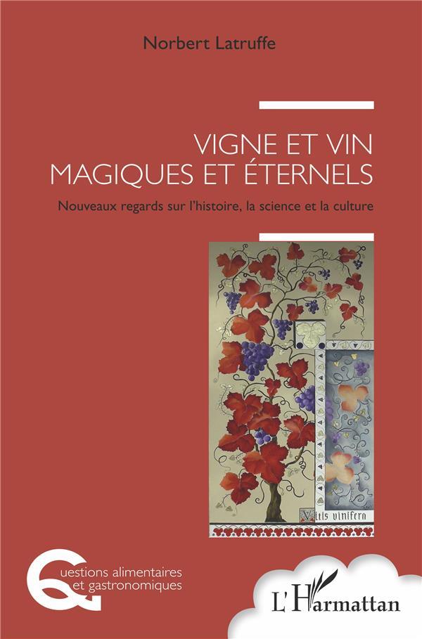 Vigne et vin magiques et éternels ; nouveaux regards sur l'histoire, la science et la culture