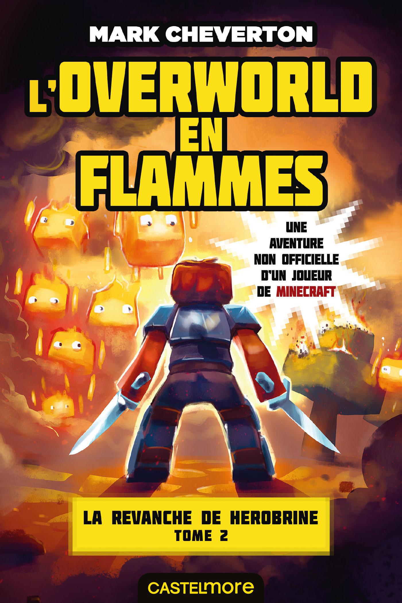 Minecraft - la revanche de Herobrine T.2 ; l'Overworld en flammes