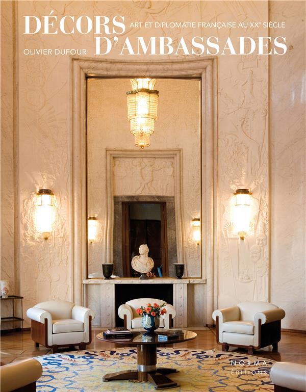 décors d'ambassades ; art et diplomatie francaise au XXe siècle