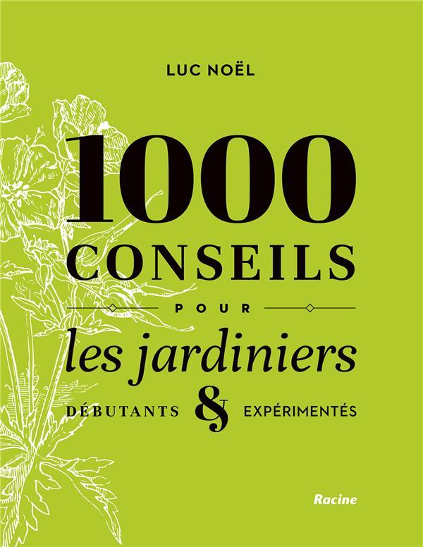 1000 conseils pour les jardiniers ; débutants & expérimentés