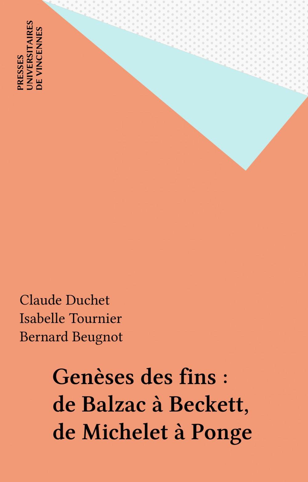 Genèses des fins ; de Balzac à Beckett, de Michelet à Ponge