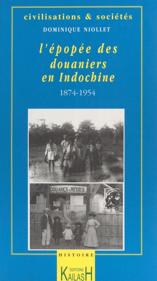 L'epopee des douaniers en indochine, [1874-1954]