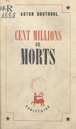 Cent millions de morts  - Gaston Bouthoul