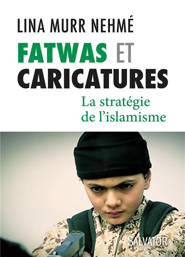 Fatwas et caricatures ; la stratégie de l'islamisme