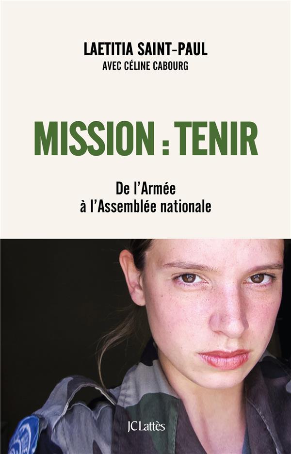 Mission : tenir ; de l'armée à l'Assemblée nationale