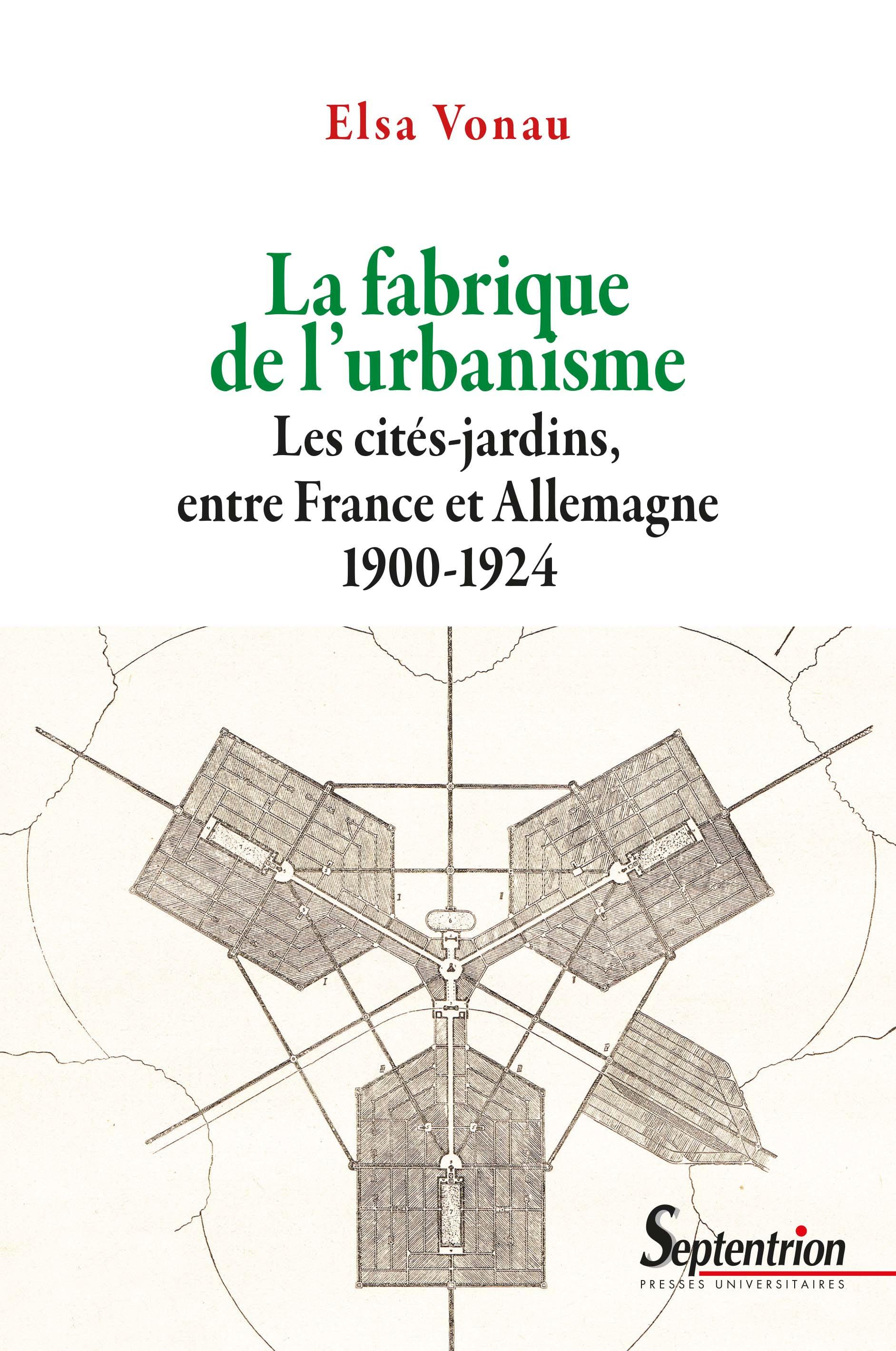 La fabrique de l'urbanisme les cites-jardins, entre france et allemagne, 1900-1924 - les cites-jardi