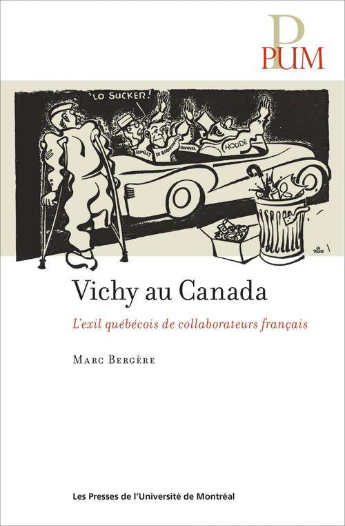 Vichy au canada. l exil quebecois de collaborateurs francais