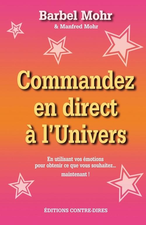 Commandez en direct à l'univers ; en utilisants vos émotions pour obtenir ce que vous souhaitez... maintenant !