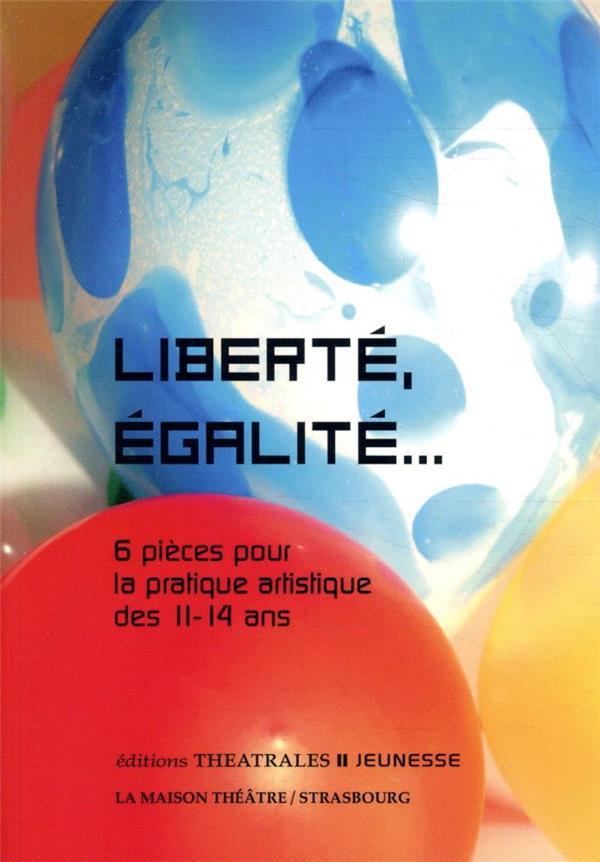 Liberté, égalité... ; 6 pièces pour la pratique artistique des 11-14 ans