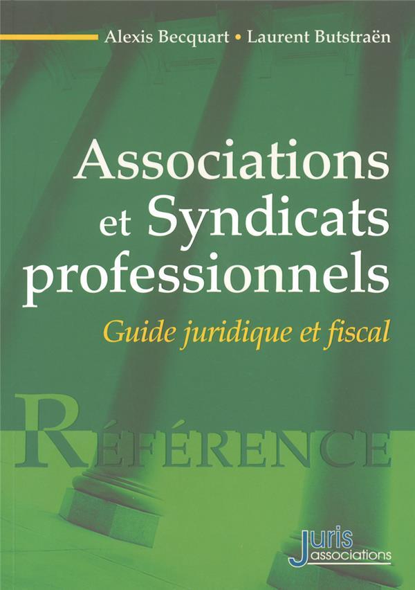 Associations et syndicats professionnels - 1re ed. - guide juridique et fiscal