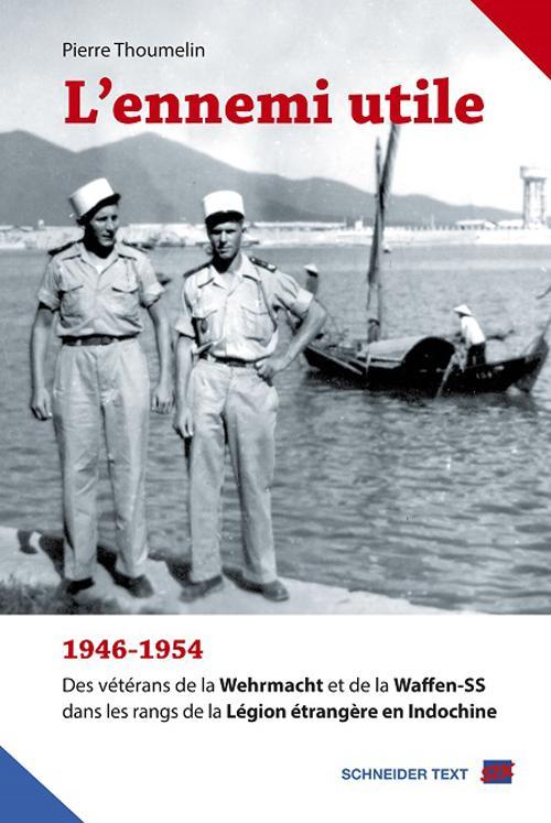 L'ennemi utile, 1946-1954 ; des vétérans de la Wehrmacht et de la Waffen-SS dans les rangs de la Légion étrangère en Indochine