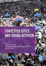 Contested Cities and Urban Activism  - Ngai Ming Yip - Miguel Angel Martínez López - Xiaoyi Sun