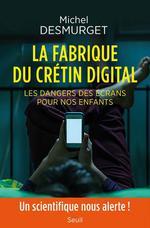 Couverture de La fabrique du crétin digital ; les dangers des écrans pour nos enfants