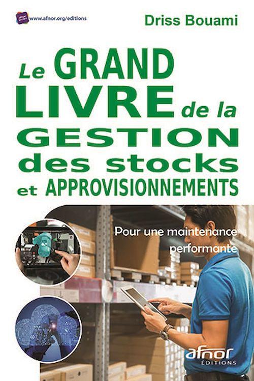 Le grand livre de la gestion des stocks et approvisionnements ; pour une maintenance performante !