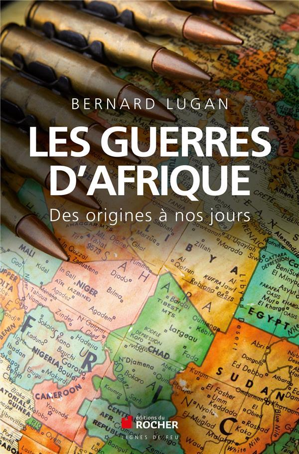 Les guerres d'Afrique ; des origines à nos jours