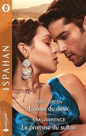 L'oasis du désir-La promise du sultan  - Abby Green  - Kim Lawrence