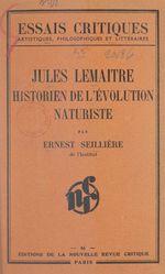 Jules Lemaître, historien de l'évolution naturaliste  - Ernest Seillière